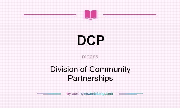 What does DCP mean? It stands for Division of Community Partnerships