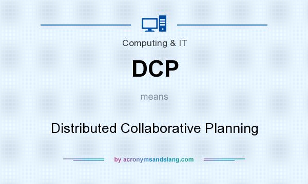 What does DCP mean? It stands for Distributed Collaborative Planning