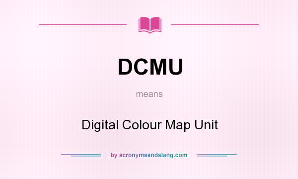 What does DCMU mean? It stands for Digital Colour Map Unit