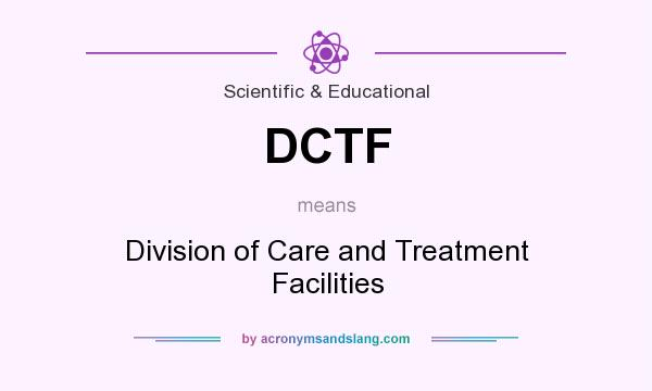 What does DCTF mean? It stands for Division of Care and Treatment Facilities
