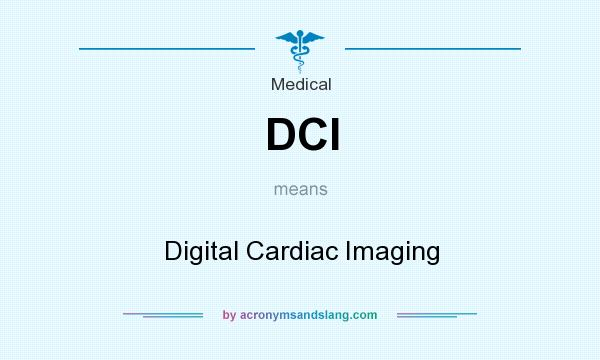 What does DCI mean? It stands for Digital Cardiac Imaging
