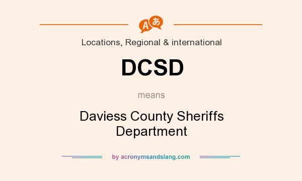 What does DCSD mean? It stands for Daviess County Sheriffs Department