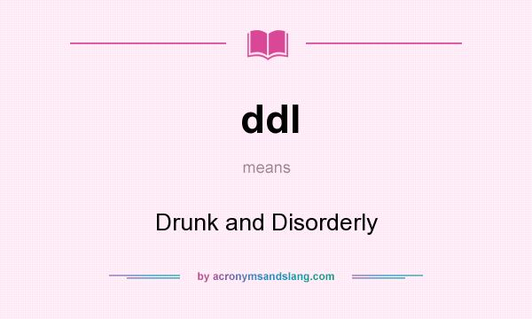 What does ddI mean? It stands for Drunk and Disorderly