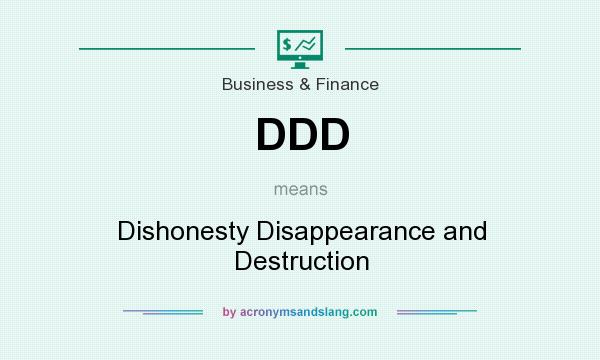 What does DDD mean? It stands for Dishonesty Disappearance and Destruction