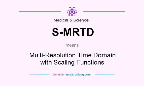 What does S-MRTD mean? It stands for Multi-Resolution Time Domain with Scaling Functions