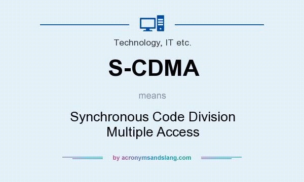 What does S-CDMA mean? It stands for Synchronous Code Division Multiple Access