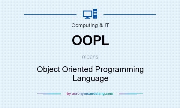 What does OOPL mean? It stands for Object Oriented Programming Language