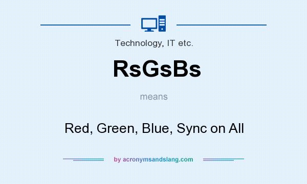 What does RsGsBs mean? It stands for Red, Green, Blue, Sync on All