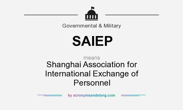 What does SAIEP mean? It stands for Shanghai Association for International Exchange of Personnel