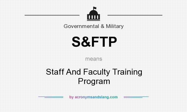 What does S&FTP mean? It stands for Staff And Faculty Training Program