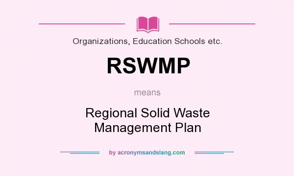 What does RSWMP mean? It stands for Regional Solid Waste Management Plan