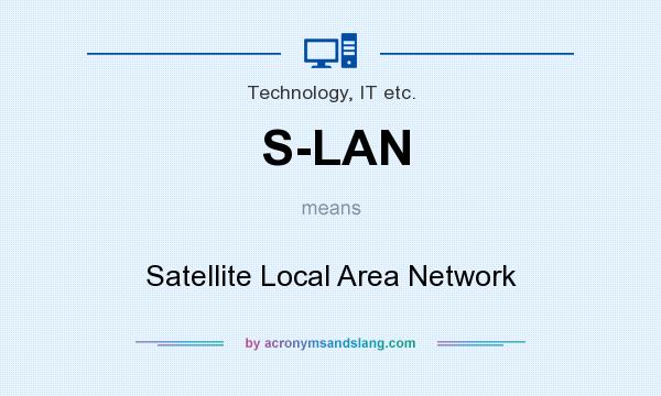 What does S-LAN mean? It stands for Satellite Local Area Network