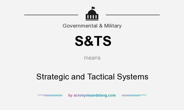 What does S&TS mean? It stands for Strategic and Tactical Systems