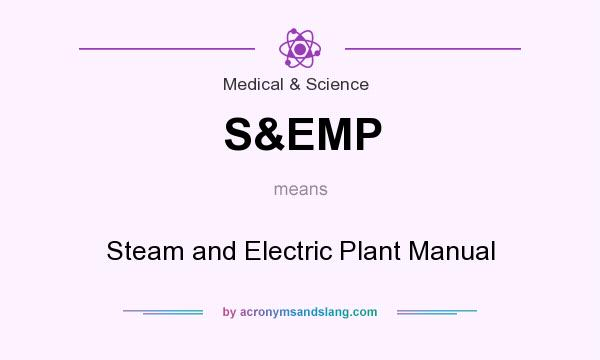 What does S&EMP mean? It stands for Steam and Electric Plant Manual