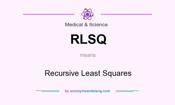 What does RLSQ mean? It stands for Recursive Least Squares