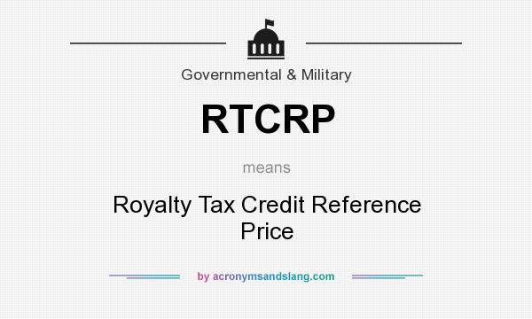 What does RTCRP mean? It stands for Royalty Tax Credit Reference Price