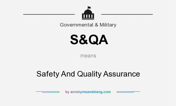 What does S&QA mean? It stands for Safety And Quality Assurance