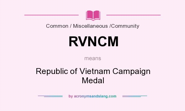 What does RVNCM mean? It stands for Republic of Vietnam Campaign Medal