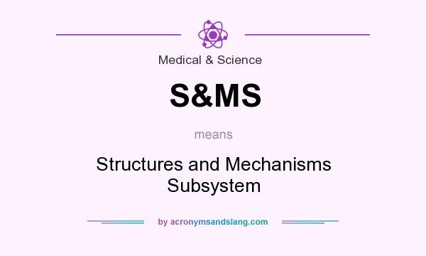 What does S&MS mean? It stands for Structures and Mechanisms Subsystem