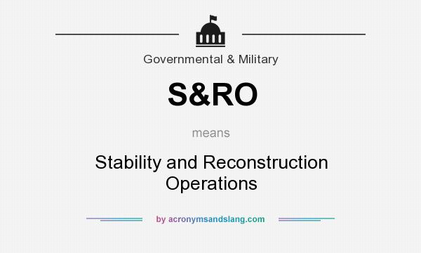 What does S&RO mean? It stands for Stability and Reconstruction Operations