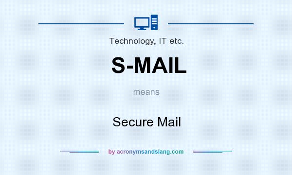 What does S-MAIL mean? It stands for Secure Mail