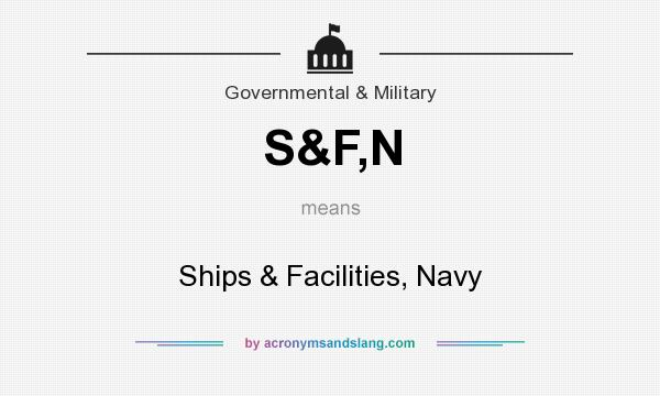 What does S&F,N mean? It stands for Ships & Facilities, Navy