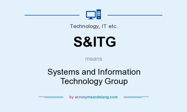 What does S&ITG mean? It stands for Systems and Information Technology Group
