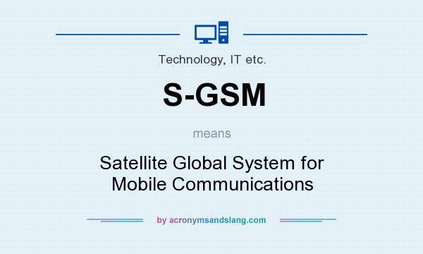 What does S-GSM mean? It stands for Satellite Global System for Mobile Communications