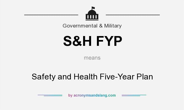 What does S&H FYP mean? It stands for Safety and Health Five-Year Plan