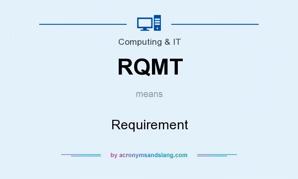 What does RQMT mean? It stands for Requirement