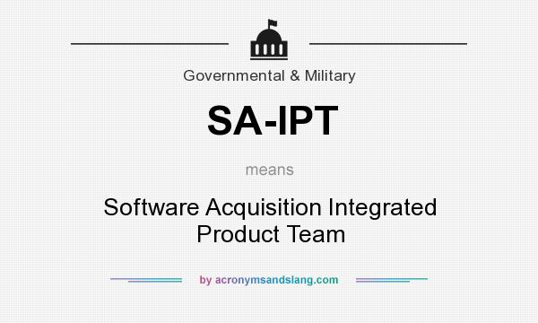 What does SA-IPT mean? It stands for Software Acquisition Integrated Product Team