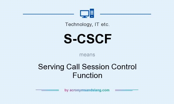 What does S-CSCF mean? It stands for Serving Call Session Control Function