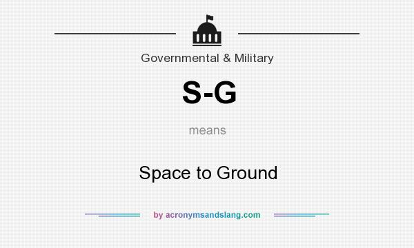 What does S-G mean? It stands for Space to Ground