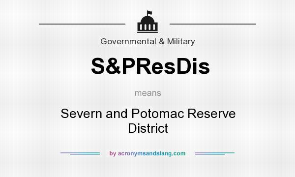 What does S&PResDis mean? It stands for Severn and Potomac Reserve District