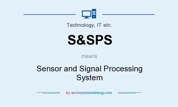 What does S&SPS mean? It stands for Sensor and Signal Processing System