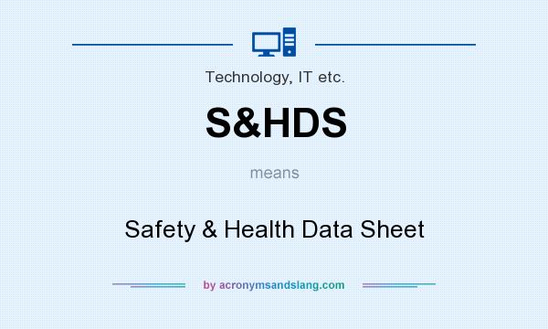 What does S&HDS mean? It stands for Safety & Health Data Sheet