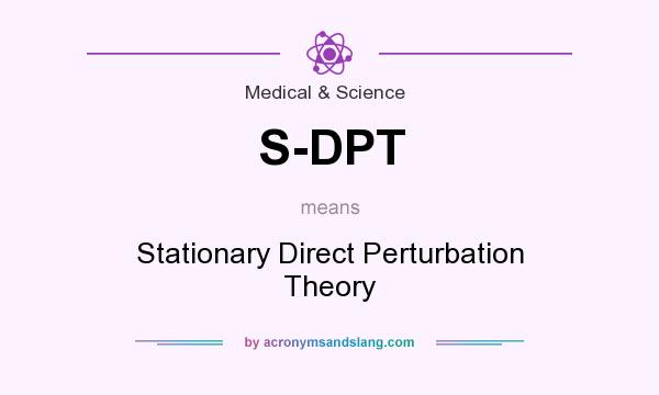 What does S-DPT mean? It stands for Stationary Direct Perturbation Theory