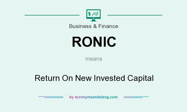 What does RONIC mean? It stands for Return On New Invested Capital