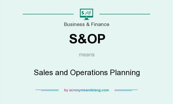 What does S&OP mean? It stands for Sales and Operations Planning