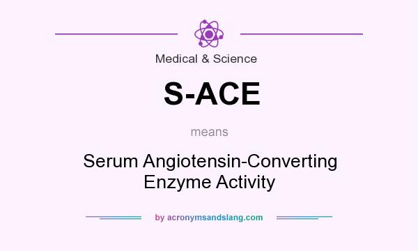 What does S-ACE mean? It stands for Serum Angiotensin-Converting Enzyme Activity