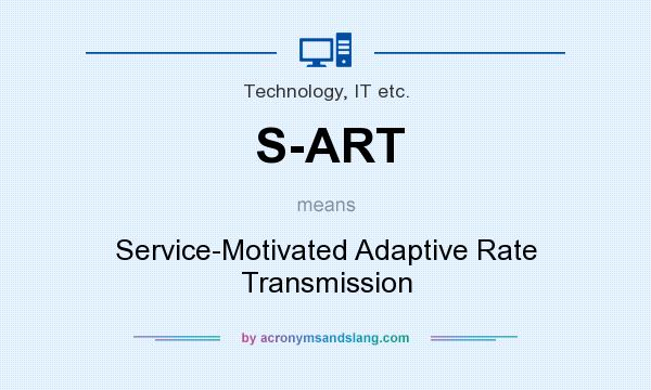 What does S-ART mean? It stands for Service-Motivated Adaptive Rate Transmission