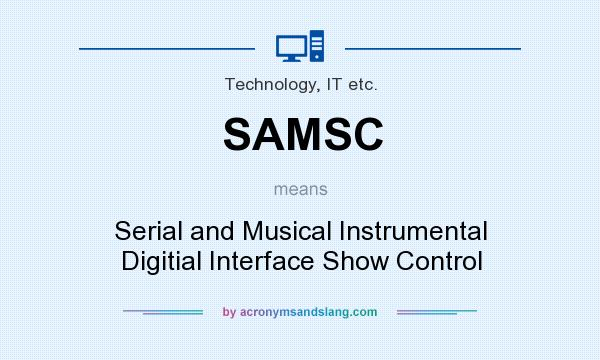 What does SAMSC mean? It stands for Serial and Musical Instrumental Digitial Interface Show Control