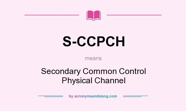 What does S-CCPCH mean? It stands for Secondary Common Control Physical Channel