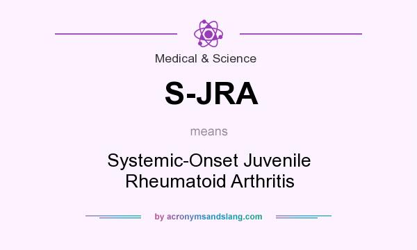 What does S-JRA mean? It stands for Systemic-Onset Juvenile Rheumatoid Arthritis