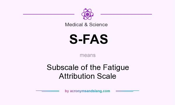 What does S-FAS mean? It stands for Subscale of the Fatigue Attribution Scale
