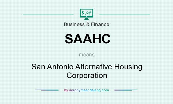 What does SAAHC mean? It stands for San Antonio Alternative Housing Corporation