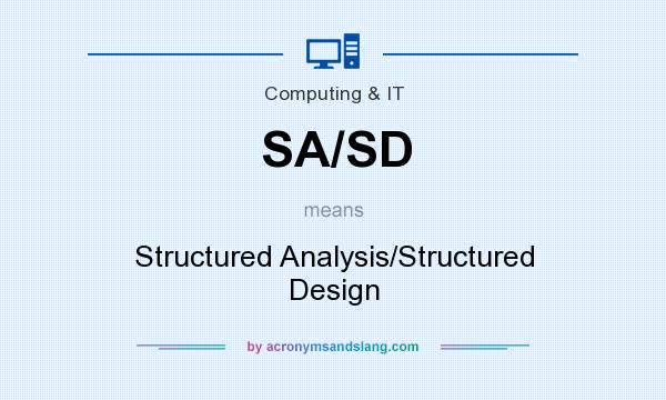 What does SA/SD mean? It stands for Structured Analysis/Structured Design