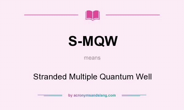 What does S-MQW mean? It stands for Stranded Multiple Quantum Well
