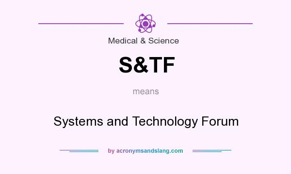 What does S&TF mean? It stands for Systems and Technology Forum