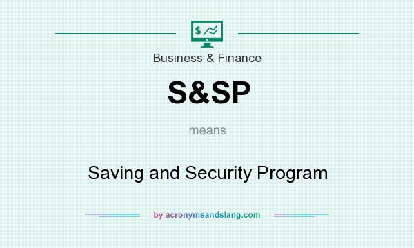What does S&SP mean? It stands for Saving and Security Program